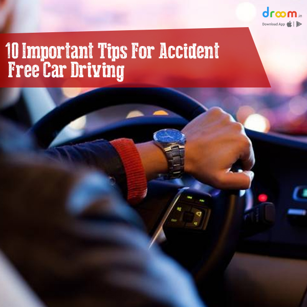 10 Important Tips For Accident Free Car Driving
