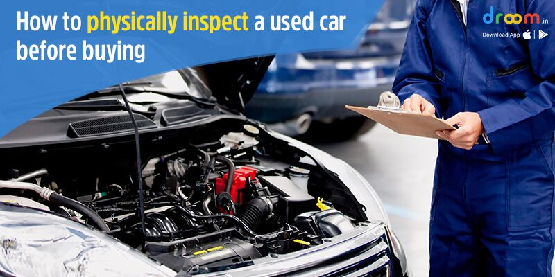Points to remember while physically inspecting a Used Car
