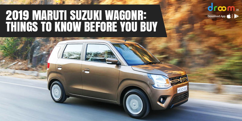 2019 Maruti Suzuki Wagon R: Things to Know Before You Buy