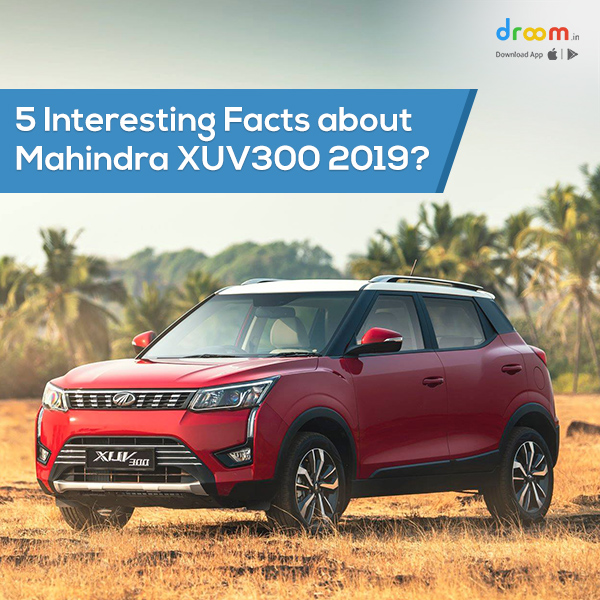 5 Interesting Facts about Mahindra XUV300 2019?