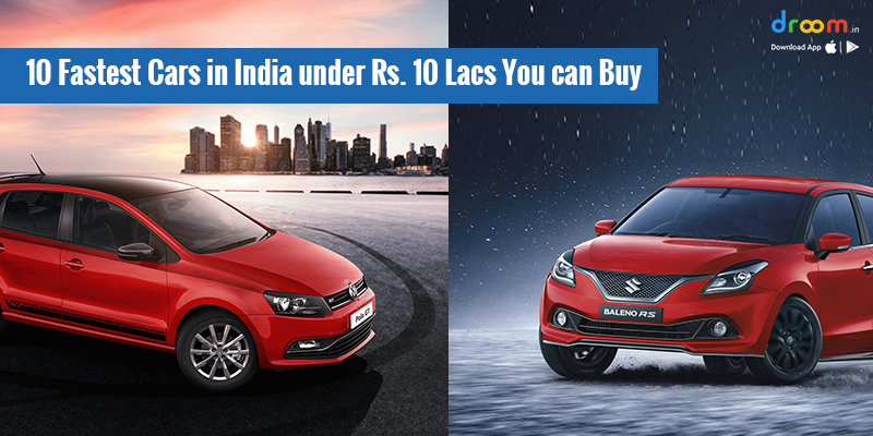 10 Fastest Cars in India under Rs. 10 Lakhs You can Buy