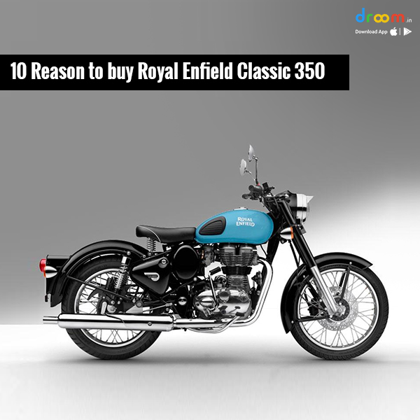 10 Reasons to buy Royal Enfield Classic 350