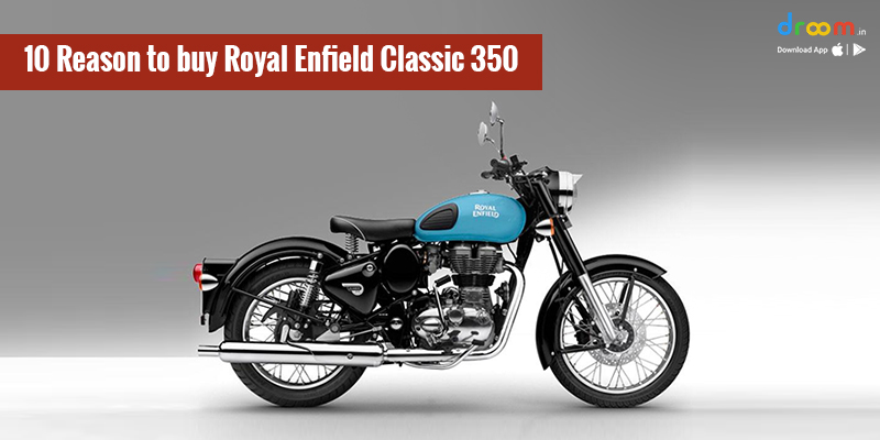 10 Reason to buy Royal Enfield Classic 350