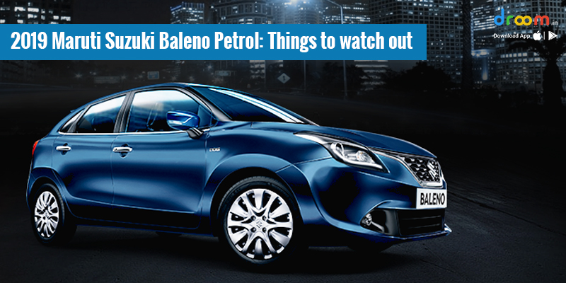 2019 Maruti Suzuki Baleno: Things to Watch out
