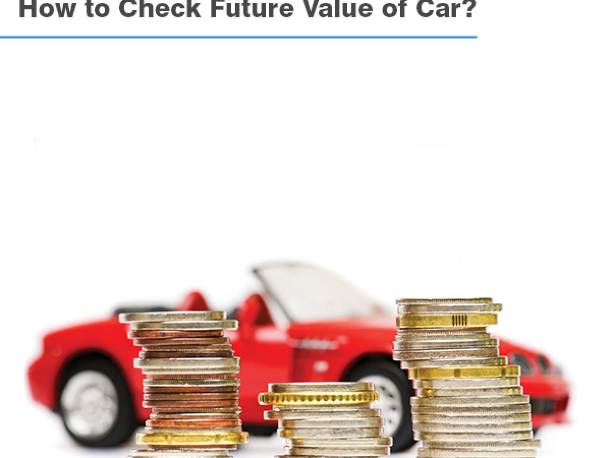 Future Value Of The Car How To Check The Future Value Of Car Droom