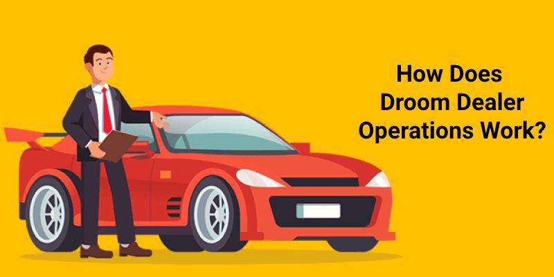 droom dealer operations work
